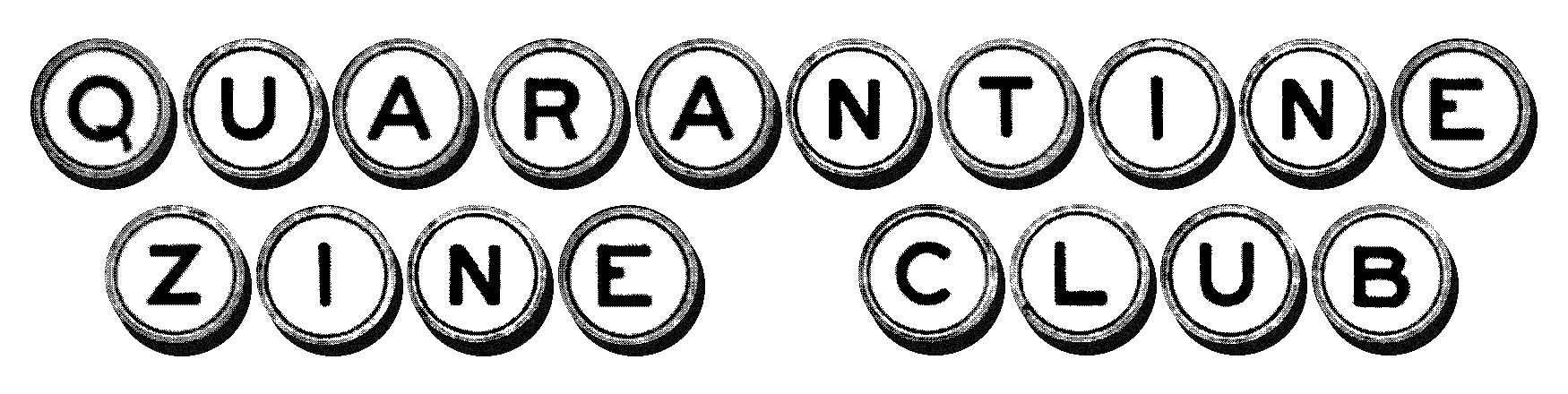 The header image of the Quarantine Zine Club website. Each letter is a black and white representation of a typewriter key.