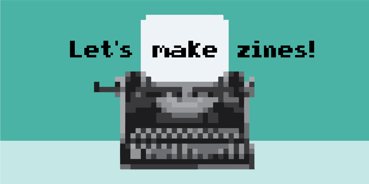 illustration of a pixel art typewriter that says Let's Make Zines