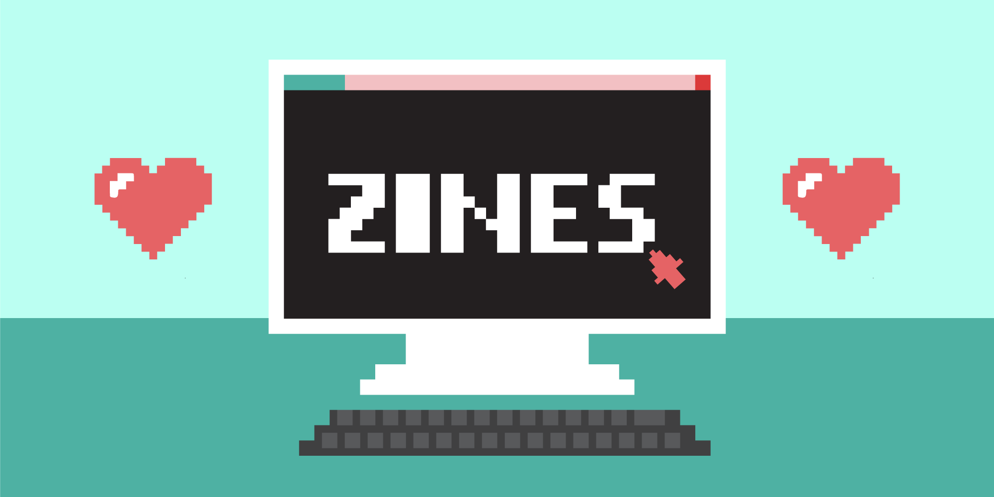 pixel illustration of computer with love heart icons surrounding the word zines